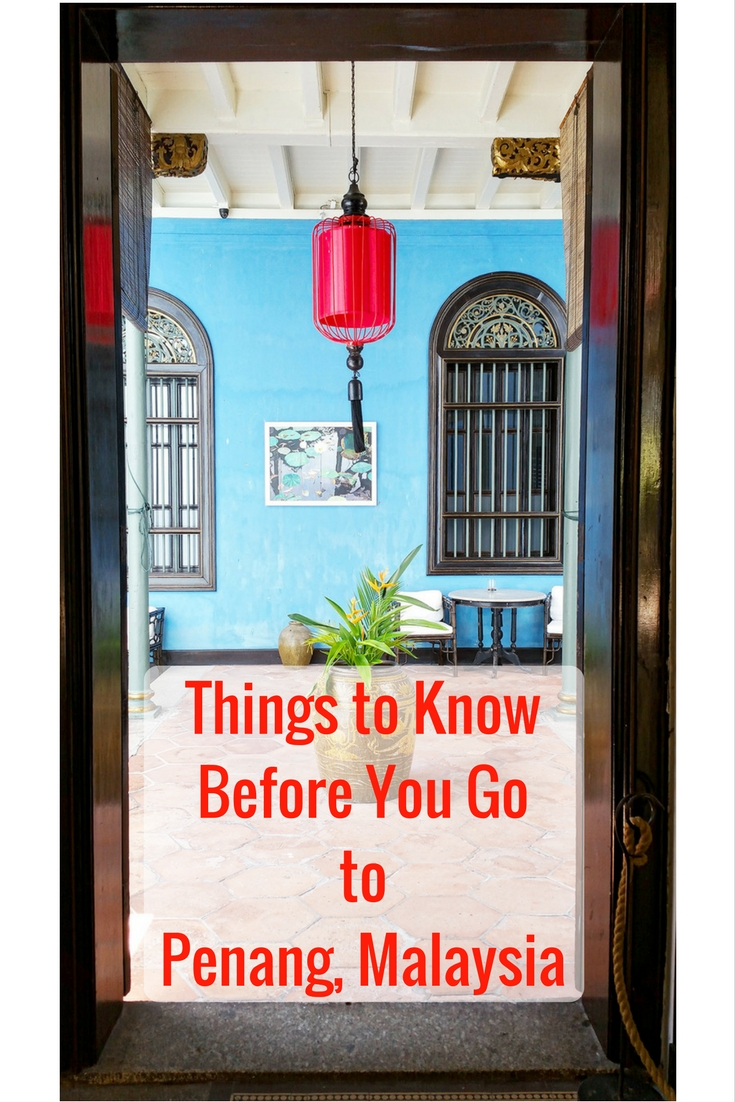Things to Know Before You Go Penang, Malaysia