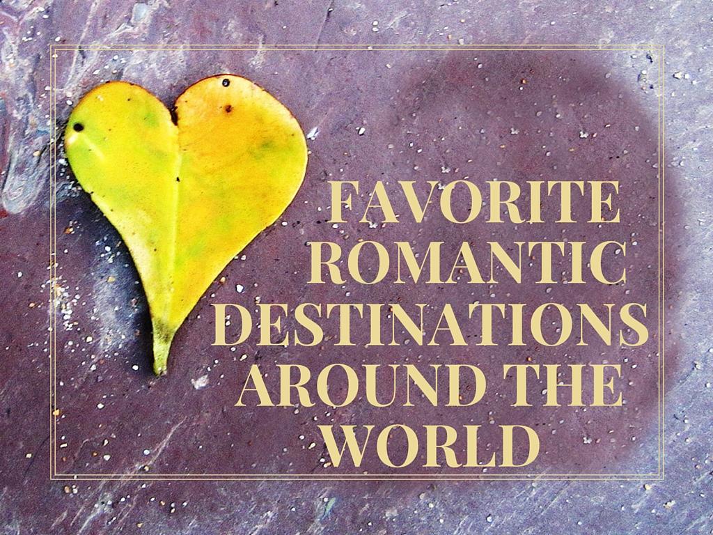 Favorite Romantic Destinations Around the World
